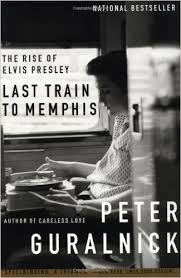 Last Train to Memphis: The Rise of Elvis Presley: Peter Guralnick ...