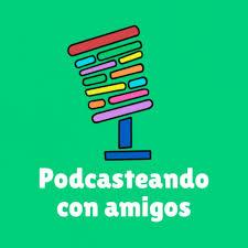 Podcasteando con amigos