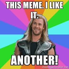 This meme. I like it. ANOTHER! - Overly Accepting Thor | Meme ... via Relatably.com