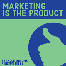 Marketing is the Product Podcast