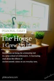 the house i grew up in personal essay the house i grew up in a personal essay about the trials of growing