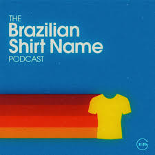 The Brazilian Shirt Name Podcast