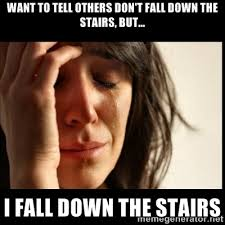 want to tell others don't fall down the stairs, but... I fall down ... via Relatably.com