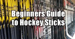 Beginners guide to Hockey <b>Sticks</b>