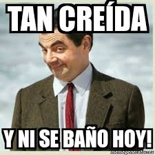 Meme Mr Bean - Tan creída Y ni se baño hoy! - 1170384 via Relatably.com