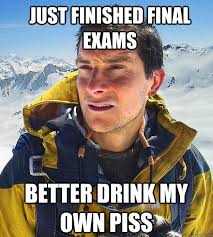 Just finished final exams Better drink my own piss - Best size ... via Relatably.com
