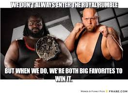 We don't always enter the royal rumble... - Meme Generator Captionator via Relatably.com