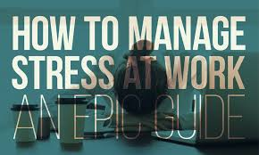 how to manage stress at work an epic guide when i work how to manage stress at work