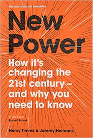 <b>New Power</b>: Why outsiders are winning, institutions are failing, and ...