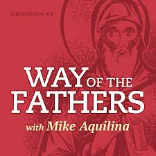 Way of the Fathers with Mike Aquilina