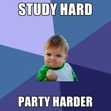 STUDY HARD PARTY HARDER ● Create Meme via Relatably.com