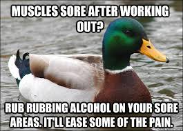 Muscles sore after working out? Rub rubbing alcohol on your sore ... via Relatably.com