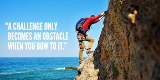 inspiring quotes to push you on overcoming challengesa challenge only becomes an obstacle when you bow to it