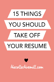 best images about goodwill job seeker tips 15 things you should take off your resume thecollectivemill com
