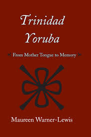 best ideas about trinidad language trinidad and trinidad yoruba from mother tongue to memory by maureen warner lewis university of