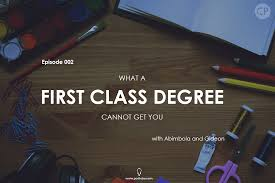 c what a first class cannot get you podlobe are there things that a first class degree can t offer