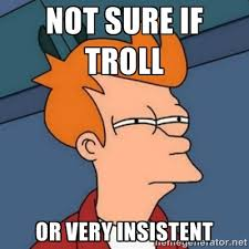 Not sure if troll or very insistEnt - Not sure if troll | Meme ... via Relatably.com