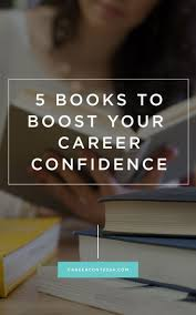 17 best ideas about career planning career advice 5 books to boost your career confidence