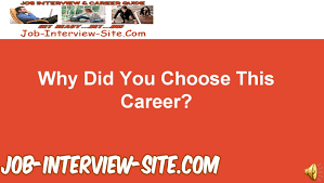 why did you choose this career interview question and answers