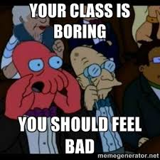 Your class is boring you should feel bad - You should Feel Bad ... via Relatably.com