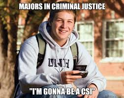 "Majors in criminal justice ""I'm gonna be a csi"" - College Freshman ... via Relatably.com"