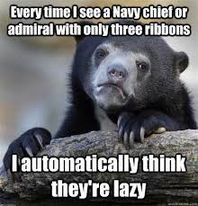 Every time I see a Navy chief or admiral with only three ribbons I ... via Relatably.com
