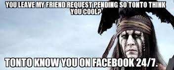 search a meme | You leave my friend request pending so Tonto think ... via Relatably.com