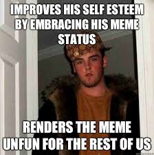 Improves his self esteem by embracing his meme status Renders the ... via Relatably.com