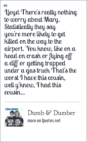 <b>Dumb</b> & <b>Dumber</b>: Lloyd There's really nothing to worry about Mary ...