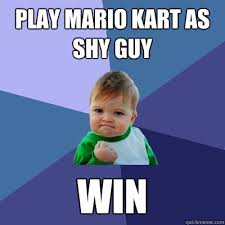 Play mario kart as shy guy WIN - Success Kid - quickmeme via Relatably.com