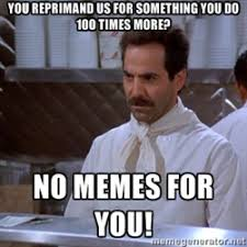 You reprimand us for something you do 100 times more? No memes for ... via Relatably.com