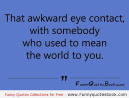 The Awkward Eye contact | Funny Quotes Book | Pinterest | Eye ... via Relatably.com