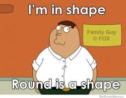 Im In Shape Round Is A Shape | WeKnowMemes via Relatably.com