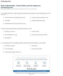 quiz worksheet fiscal policy and its impact on unemployment print fiscal policy and the effects on unemployment worksheet