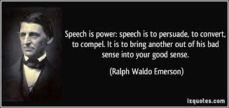 quote-speech-is-power-speech-is-to-persuade-to-convert-to-compel-it-is-to-bring-another-out-of-his-ralph-waldo-emerson-327761.jpg via Relatably.com
