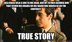 Luca Brasi held a gun to his head, and my father assured him that ... via Relatably.com