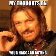 My Thoughts On Your Haggard Acting ● Create Meme via Relatably.com