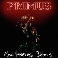 <b>Primus</b> - <b>Miscellaneous Debris</b> Lyrics and Tracklist | Genius