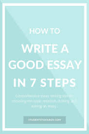17 best ideas about good essay how to write essay how to write a good essay in 7 steps