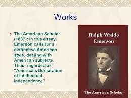 ralph waldo emerson  american confucius     abraham lincoln  works  the american scholar  in this essay emerson calls for