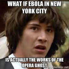 What if Ebola in New York City Is actually the works of the Opera ... via Relatably.com