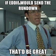 if eddie would send the rundown that'd be great - Yeah that'd be ... via Relatably.com