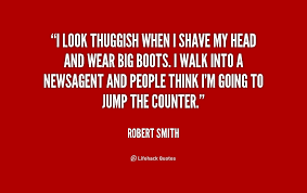 I look thuggish when I shave my head and wear big boots. I walk ... via Relatably.com