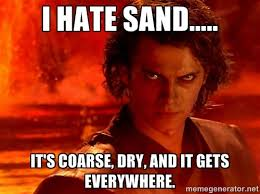 I hate sand..... It's coarse, dry, and it gets everywhere ... via Relatably.com