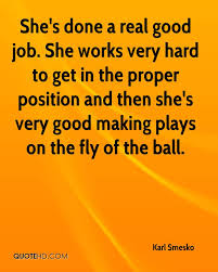 karl smesko quotes quotehd she s done a real good job she works very hard to get in the proper