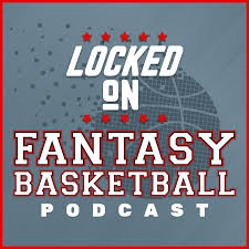 Locked On Fantasy Basketball – Daily NBA Fantasy Basketball Podcast