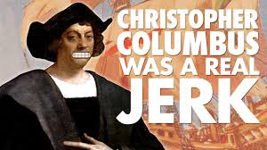 christopher columbus was a real jerk the 4th voyage laughing christopher columbus was a real jerk the 4th voyage laughing historically