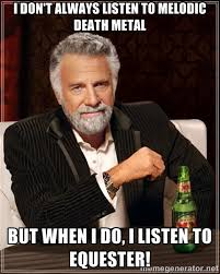 I Don't always listen to melodic Death Metal but when i do, i ... via Relatably.com