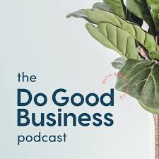 The Do Good Business Podcast