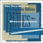Very Best of Memphis Slim: The Blues Is Everywhere